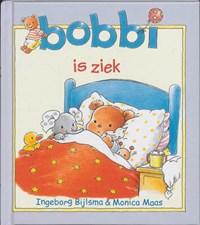Bobbi is ziek   Ingeborg Bijlsma ; Monica Maas  