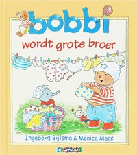 Bobbi wordt grote broer | Ingeborg Bijlsma ; Monica Maas |