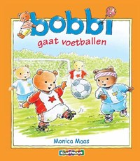 Bobbi gaat voetballen   Monica Maas  