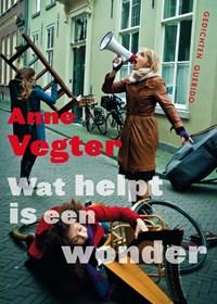 Wat helpt is een wonder   Anne Vegter  