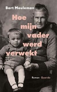 Hoe mijn vader werd verwekt | Bart Meuleman |