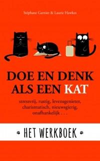 Doe en denk als een kat - Het werkboek   Stephane Garnier ; Laura Hawkins  