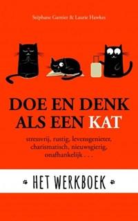 Doe en denk als een kat - Het werkboek   Stephane Garnier ; Laurie Hawkes  