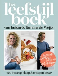 Het leefstijlboek van huisarts Tamara de Weijer | Tamara de Weijer ; Tessy van den Boom ; Catelijne Elzes ; Dokter Tamara |