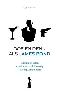 Doe en denk als James Bond   Stéphane Garnier  