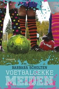 Voetbalgekke meiden   Barbara Scholten  