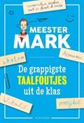 Meester Mark - de grappigste taalfoutjes uit de klas   Mark van der Werf  