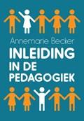Inleiding in de pedagogiek   Annemarie Becker  