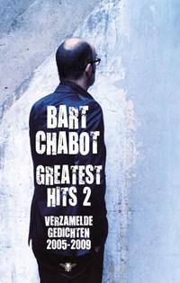 Greatest Hits deel 2: verzamelde gedichten 2005-2009 | Bart Chabot |