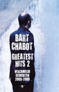 Greatest hits 2 Verzamelde gedichten 2005-2009   Bart Chabot  