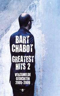 Greatest hits 2 Verzamelde gedichten 2005-2009 | Bart Chabot |