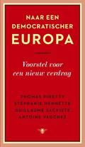 Naar een democratischer Europa   Thomas Piketty ; Stéphanie Hennette ; Guillaume Sacriste ; Antoine Vauchez  