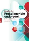 Zorgbasics praktijkgericht onderzoek   Joan Verhoef ; Chris Kuiper ; Karin Neijenhuis ; Connie Dekker-Van Doorn ; Henk Rosendal  