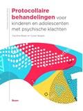 Protocollaire behandelingen voor kinderen en adolescenten met psychische klachten | Caroline Braet ; Susan Bögels |