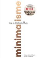 Minimalisme   Joshua Fields Millburn ; Ryan Nicodemus  