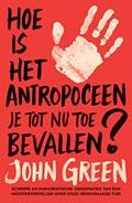 Hoe is het antropoceen je tot nu toe bevallen? | John Green |