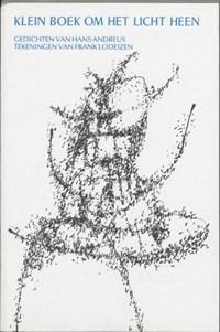 Klein boek om het licht heen | H. Andreus ; F. Lodeizen |