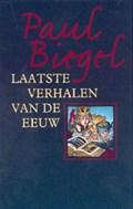 Laatste verhalen van de eeuw   Paul Biegel  
