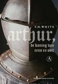 Arthur, de koning van eens en ooit | T.H. White |