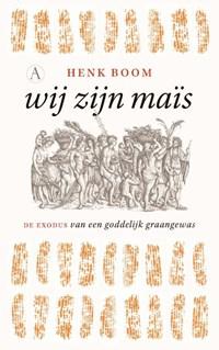 Wij zijn maïs | Henk Boom |