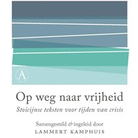 Op weg naar vrijheid   Lammert Kamphuis ; Epictetus ; Marcus Aurelius ; Seneca  