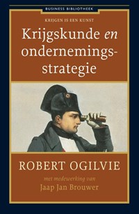 Krijgskunde en ondernemingsstrategie   Robert Ogilvie ; Jaap Jan Brouwer  