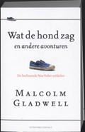 Wat de hond zag en andere avonturen | Malcolm Gladwell |