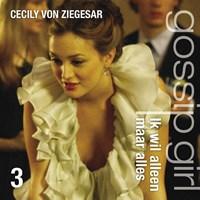 Ik wil alleen maar alles | Cecily von Ziegesar |