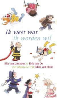 Ik weet wat ik worden wil | Elle van Lieshout ; Erik van Os |