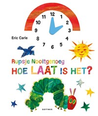 Rupsje Nooitgenoeg, hoe laat is het?   Eric Carle  