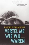 Vertel me wie wij waren | Rindert Kromhout |