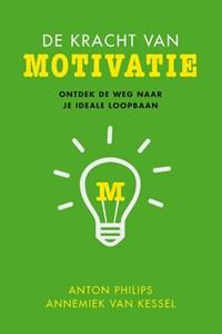 De kracht van motivatie | Anton Philips ; Annemiek van Kessel |