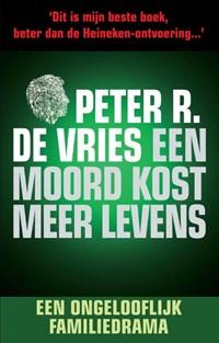 Een moord kost meer levens   Peter R. de Vries  