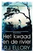 Het kwaad en de rivier | R.J. Ellory |