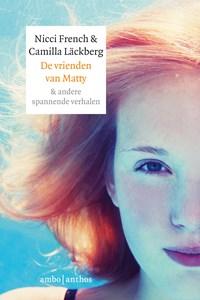 De vrienden van Matty & andere spannende verhalen   Nicci French ; Camilla Läckberg  