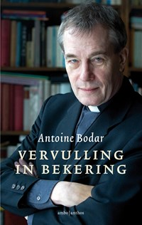 Vervulling in bekering | Antoine Bodar |