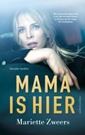 Mama is hier | Mariette Zweers |