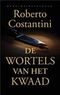 De wortels van het kwaad   Roberto Costantini  