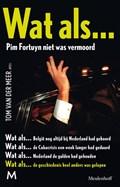 Wat als... Pim Fortuyn niet was vermoord | Tom van der Meer |