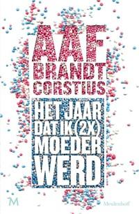 Het jaar dat ik (2x) keer moeder werd | Aaf Brandt Corstius |
