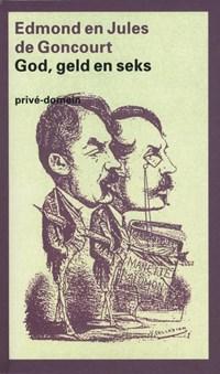 God, geld en seks | Edmond de Goncourt & Jules de Goncourt |