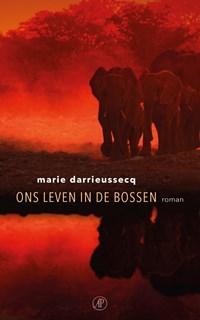 Ons leven in de bossen   Marie Darrieussecq  