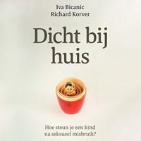 Dicht bij huis | Iva Bicanic ; Richard Korver |