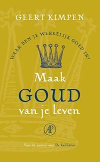 Maak goud van je leven | Geert Kimpen |