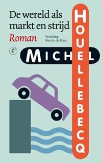 De wereld als markt en strijd | Michel Houellebecq |