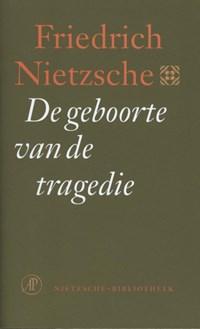 De geboorte van de tragedie | Friedrich Nietzsche |