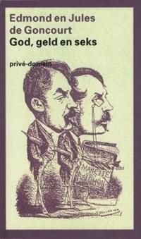 God, geld en seks | Edmont & Jules de Goncourt ; Jules de Concourt |