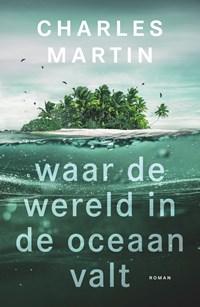 Waar de wereld in de oceaan valt | Charles Martin |