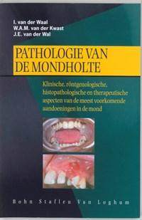 Pathologie van de mondholte | I. van der Waal ; W.A.M. van der Kwast ; J.E. van der Wal |