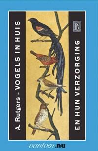 Vogels in huis en hun verzorging | A. Rutgers |